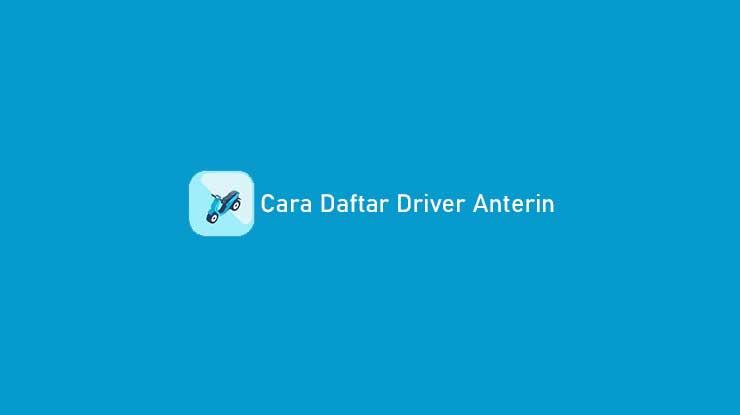 Cara Daftar Driver Anterin