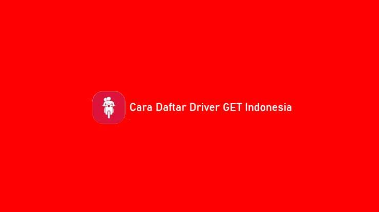Cara Daftar Driver GET Indonesia