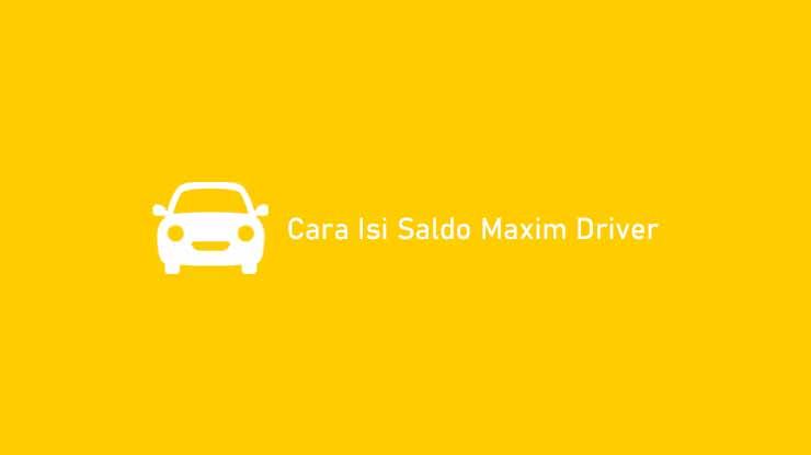 Cara Isi Saldo Maxim Driver