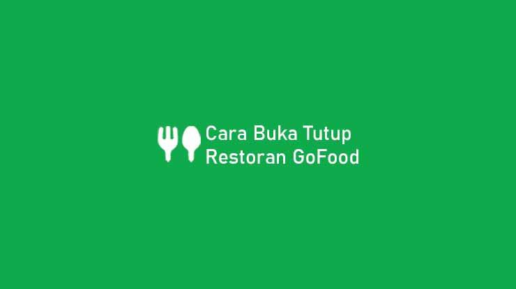 Cara Buka Tutup Restoran GoFood