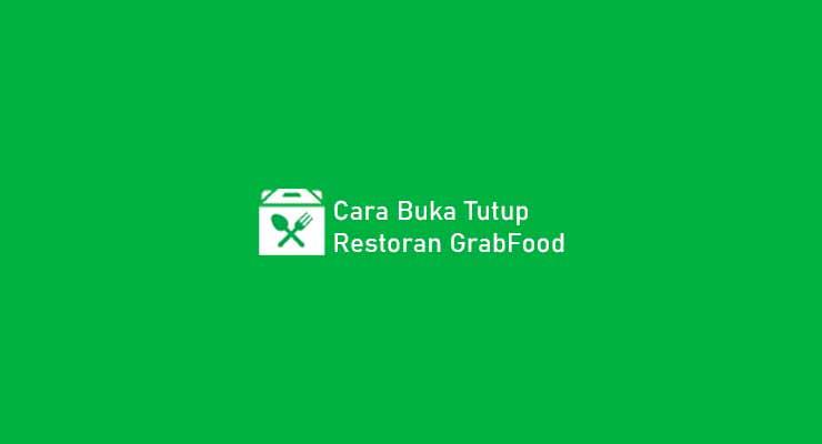 Cara Buka Tutup Restoran GrabFood
