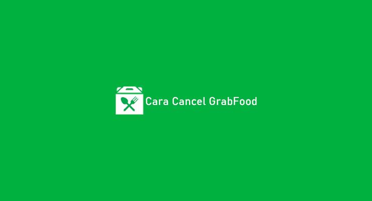 Cara Cancel GrabFood