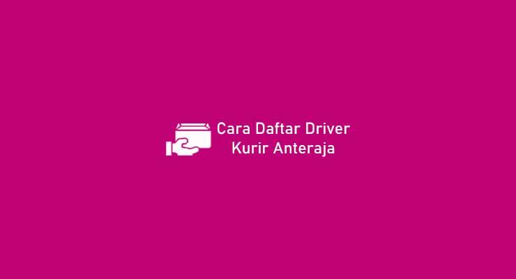 Cara Daftar Driver Kurir Anteraja