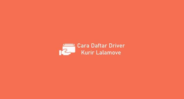 Cara Daftar Driver Kurir Lalamove