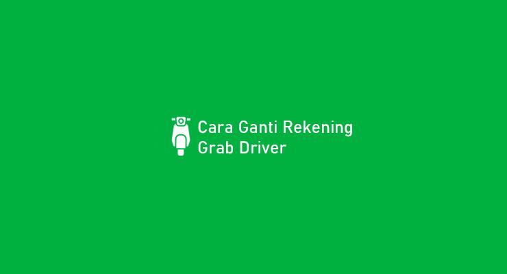 Cara Ganti Rekening Grab Driver