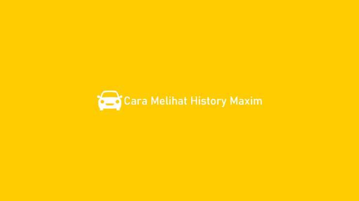 Cara Melihat History Maxim