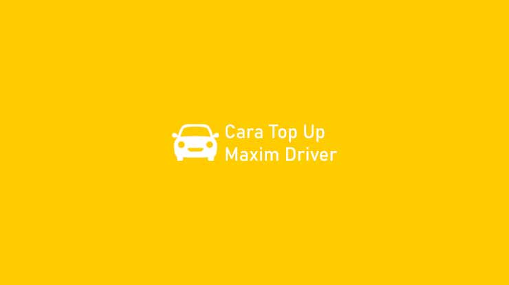 Cara Top Up Maxim Driver