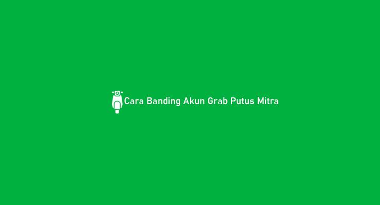 Cara Banding Akun Grab Putus Mitra
