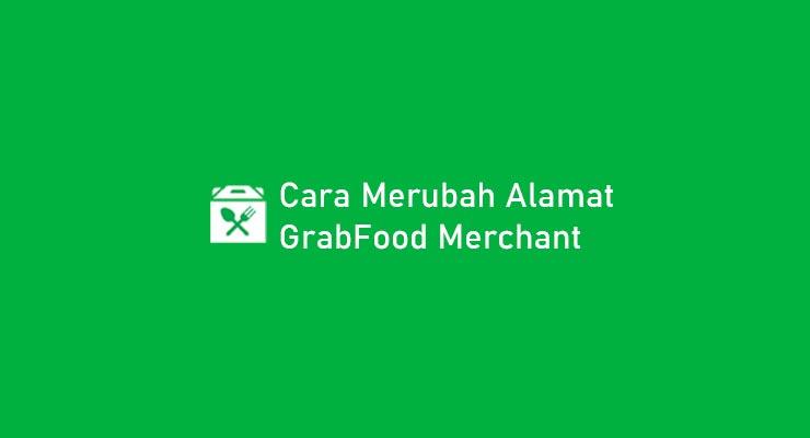 Cara Merubah Alamat GrabFood Merchant