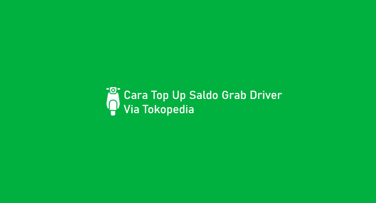 Cara Top Up Saldo Grab Driver Via Tokopedia
