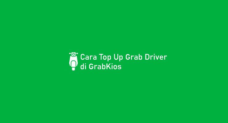 Cara Top Up Saldo Grab Driver di GrabKios