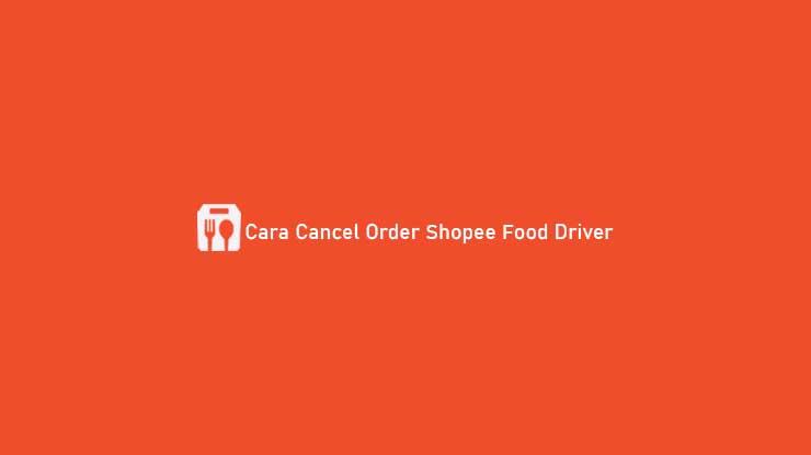 Cara Cancel Order Shopee Food Driver