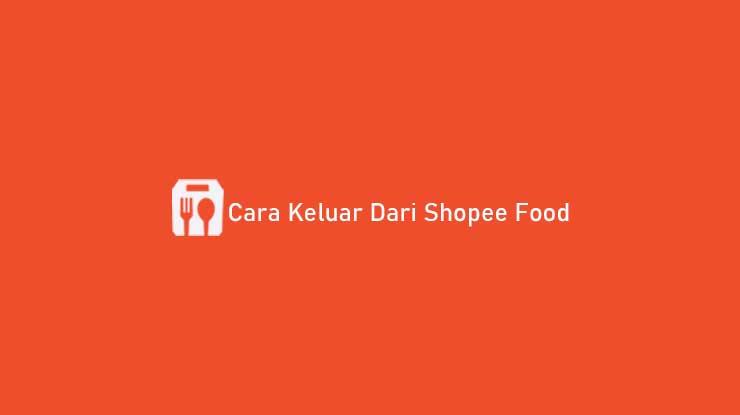 Cara Keluar Dari Shopee Food