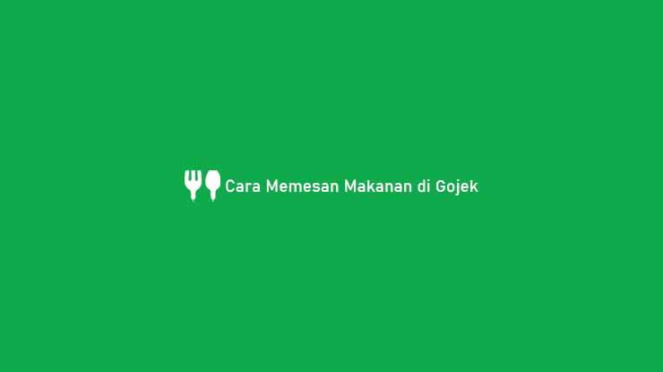 Cara Memesan Makanan di Gojek