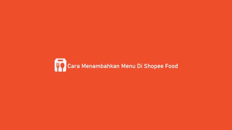 Cara Menambahkan Menu Di Shopee Food
