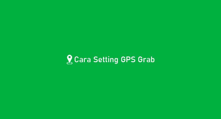 Cara Setting GPS Grab
