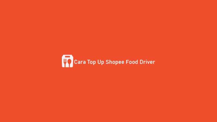Cara Top Up Shopee Food Driver