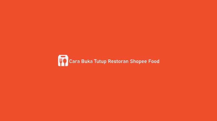 Cara Buka Tutup Restoran Shopee Food
