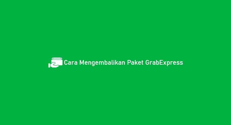 Cara Mengembalikan Paket GrabExpress