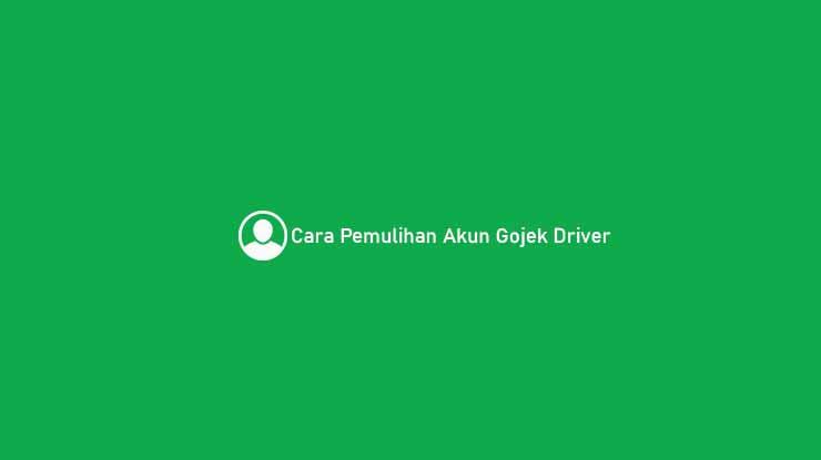 Cara Pemulihan Akun Gojek Driver