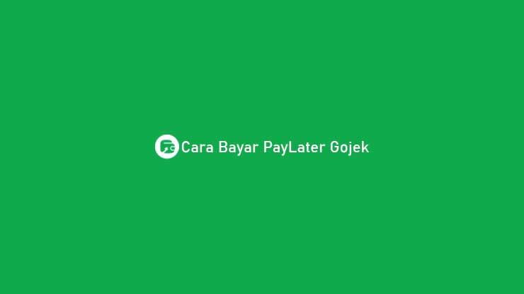 Cara Bayar PayLater Gojek