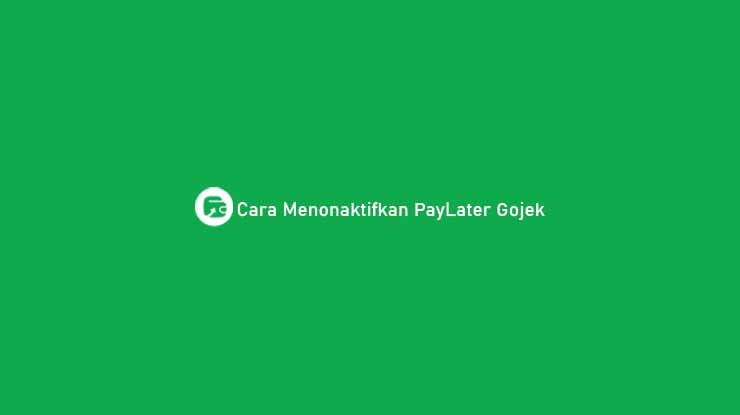 Cara Menonaktifkan PayLater Gojek
