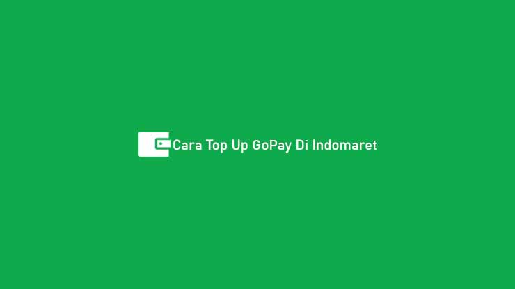 Cara Top Up GoPay Di Indomaret