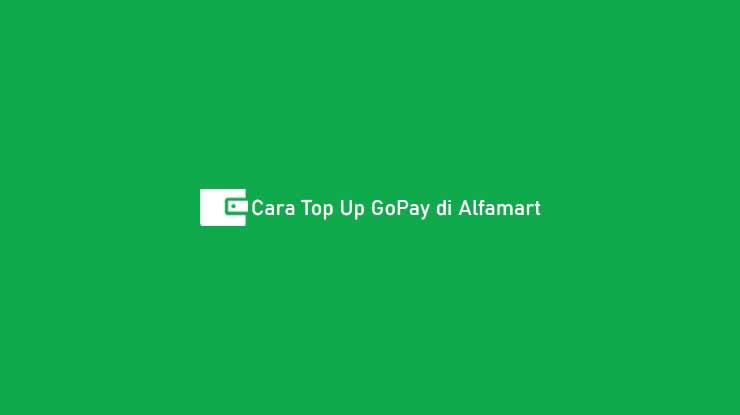 Cara Top Up GoPay di Alfamart