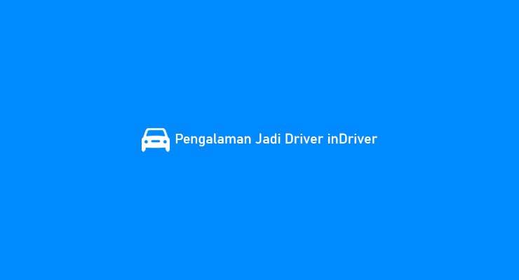 Pengalaman Jadi Driver inDriver