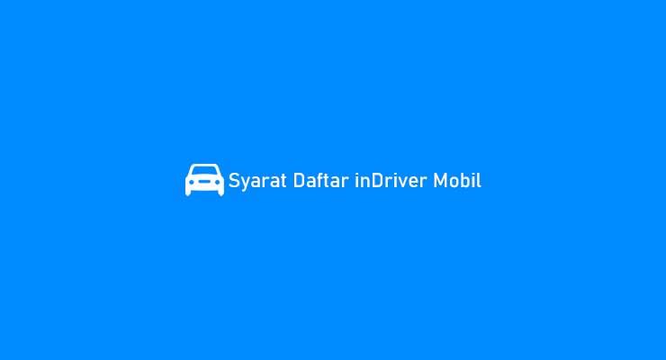 Syarat Daftar inDriver Mobil