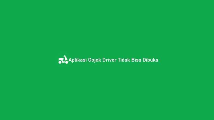 Aplikasi Gojek Driver Tidak Bisa Dibuka