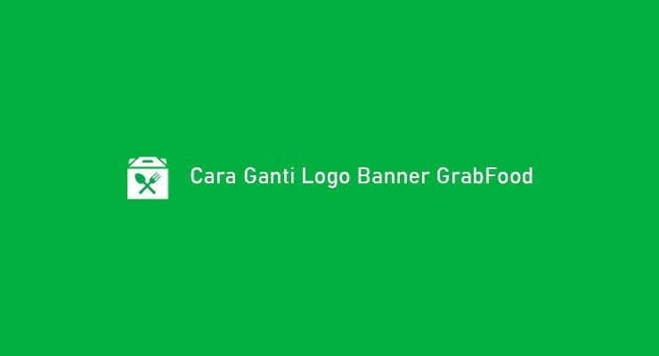 Cara Ganti Logo Banner GrabFood