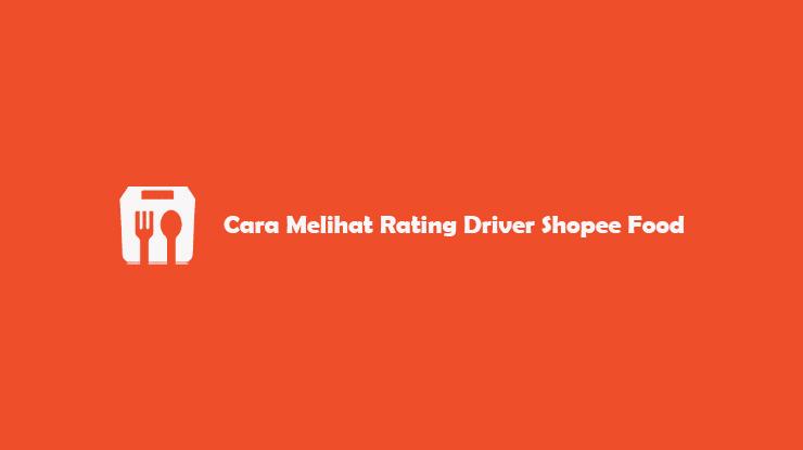 Cara Melihat Rating Driver Shopee Food