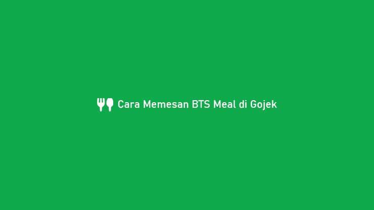 Cara Memesan BTS Meal di Gojek