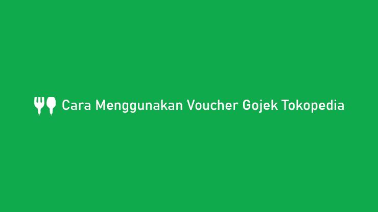 Cara Menggunakan Voucher Gojek Tokopedia