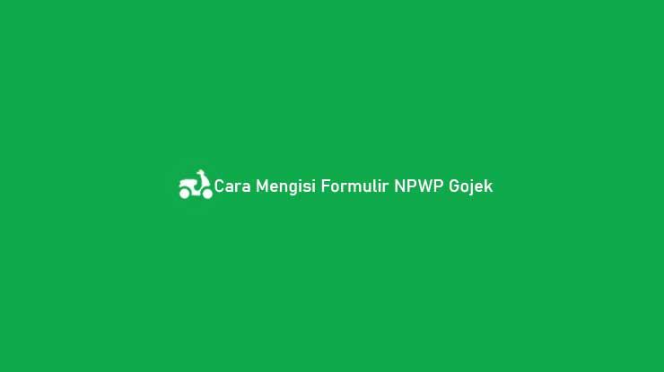 Cara Mengisi Formulir NPWP Gojek