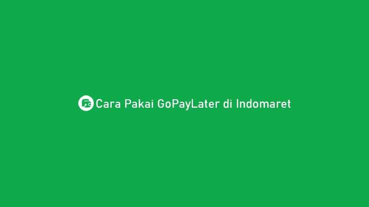 Cara Pakai GoPayLater di Indomaret