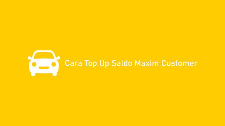Cara Top Up Saldo Maxim Customer