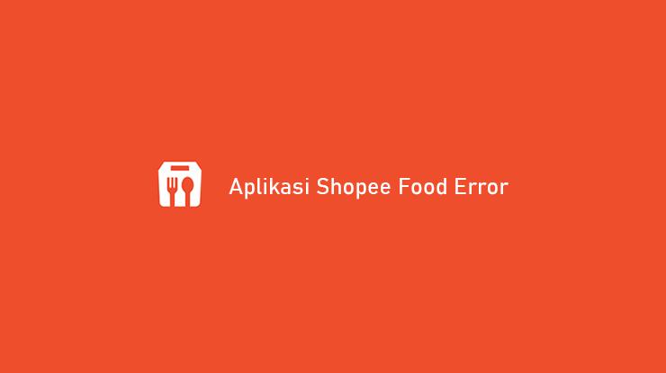Aplikasi Shopee Food Error