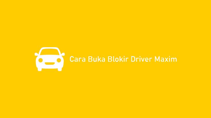 Cara Buka Blokir Driver Maxim