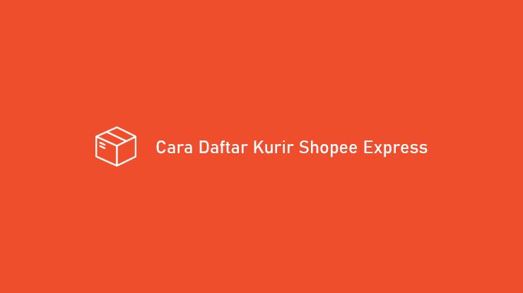 Cara Daftar Kurir Shopee Express