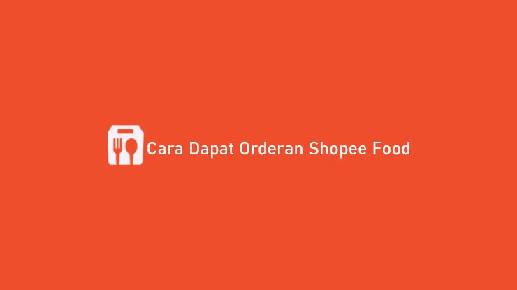 Cara Dapat Orderan Shopee Food