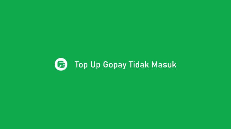 Top Up Gopay Tidak Masuk