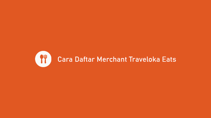 Cara Daftar Merchant Traveloka Eats