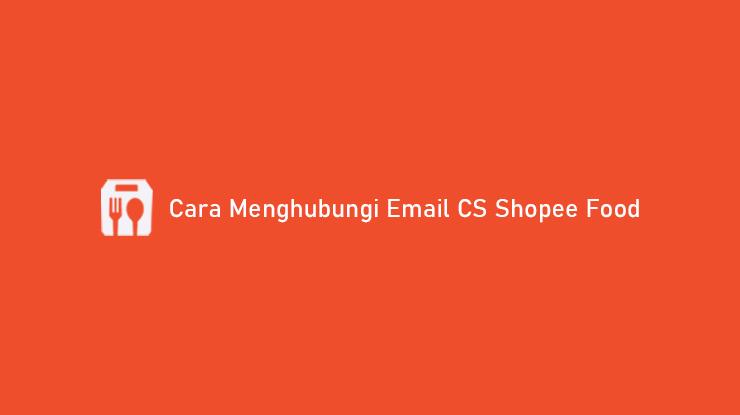 Cara Menghubungi Email CS Shopee Food