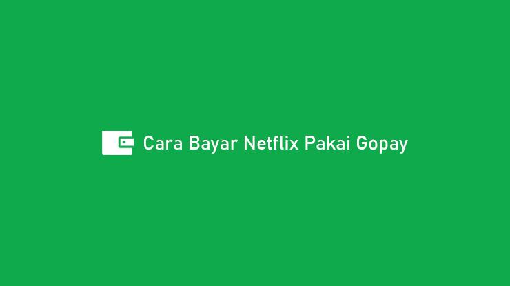 Cara Bayar Netflix Pakai Gopay 2021 Syarat Ketentuan