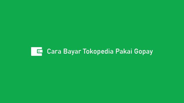 14 Cara Bayar Tokopedia Pakai Gopay 2021 (Syarat & Ketentuan)