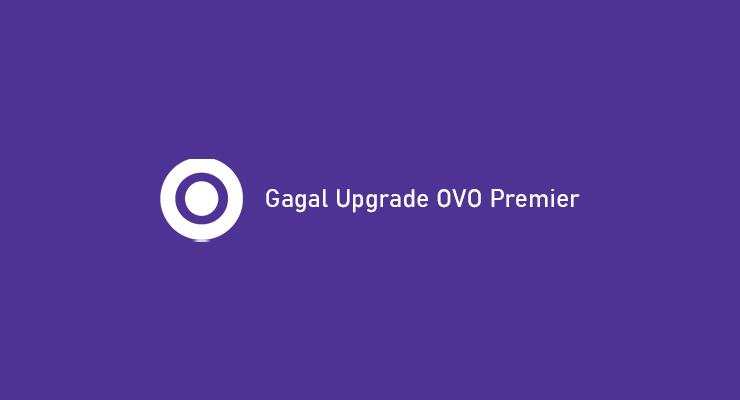 Gagal Upgrade OVO Premier ? Begini Cara Mengatasi