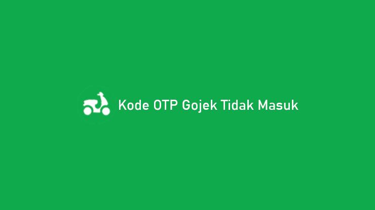 Kode OTP Gojek Tidak Masuk Penyebab Cara Mengatasi