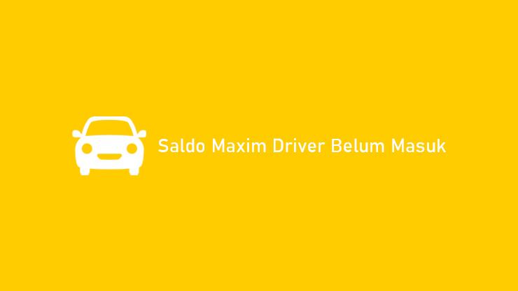 Saldo Maxim Driver Belum Masuk